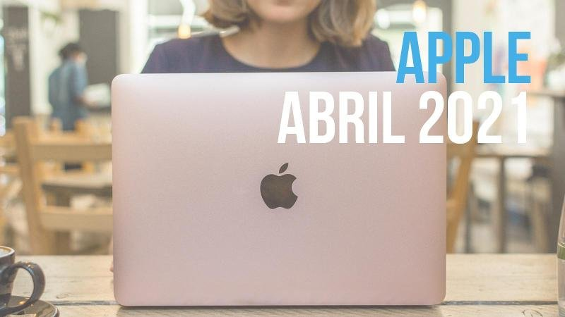 productos apple abril 2021